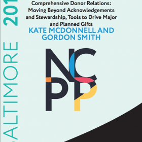 Comprehensive Donor Relations: Moving Beyond Acknowledgements and Stewardship, Tools to Drive Major and Planned Gifts